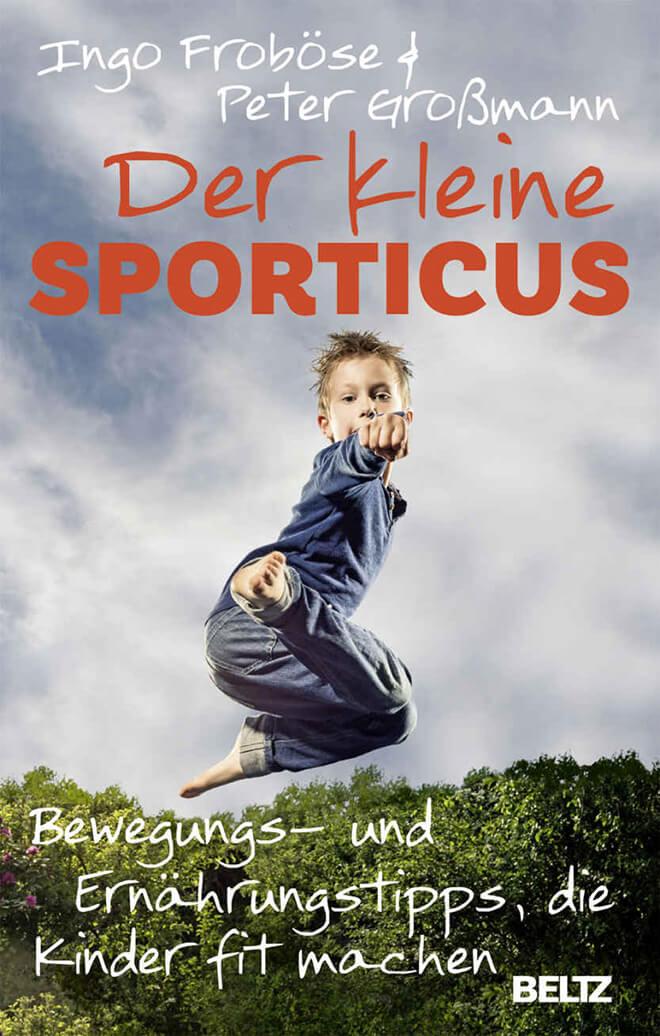 Der kleine Sporticus: Bewegungs- und Ernährungstipps, die Kinder fit machen von Ingo Froböse