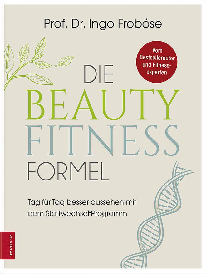 Die Beauty-Fitness-Formel: Tag für Tag besser aussehen mit dem Stoffwechsel-Programm von Ingo Froböse