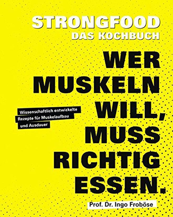 Strongfood - Das Kochbuch - Wer Muskeln will, muss richtig essen.